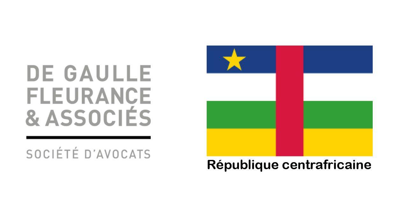 Communiqué de presse – Activités minières et pétrolières : De Gaulle Fleurance & Associés conseille la République centrafricaine